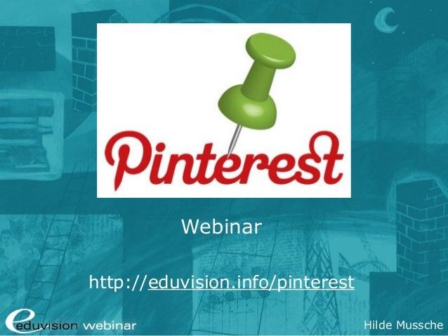 Hilde Mussche Pinterest Webinar http://eduvision.info/pinterest