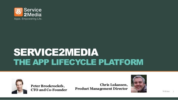 SERVICE2MEDIATHE APP LIFECYCLE PLATFORM   Peter Broekroelofs,               Chris Lukassen,   CTO and Co-Founder    Produc...