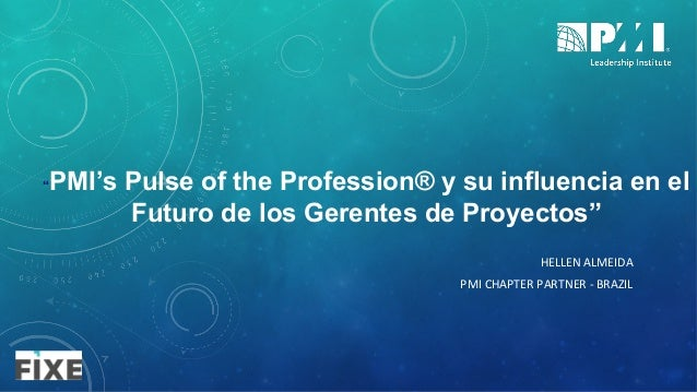 """HELLENALMEIDA PMICHAPTERPARTNER-BRAZIL """"PMI's Pulse of the Profession® y su influencia en el Futuro de los Gerente..."""