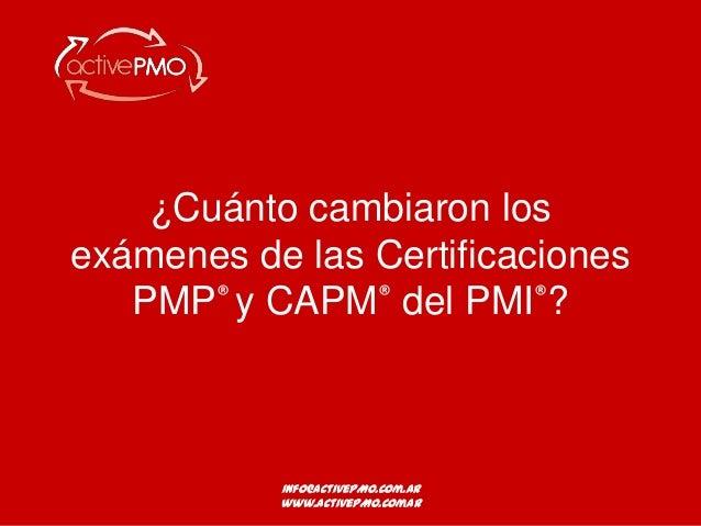 ¿Cuánto cambiaron los exámenes de las Certificaciones PMP® y CAPM® del PMI®?  info@activePMO.com.ar info@activePMO.com.ar ...