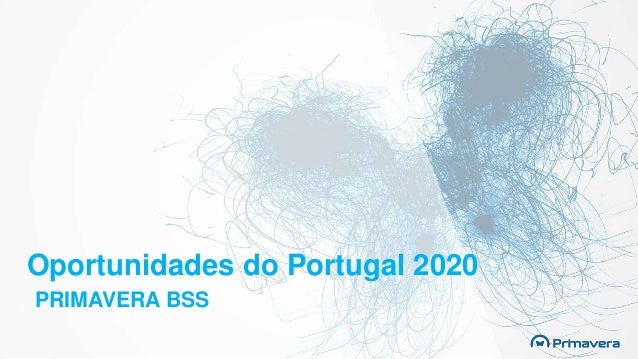 Oportunidades do Portugal 2020 PRIMAVERA BSS
