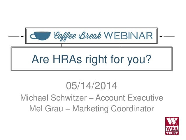 05/14/2014 Michael Schwitzer – Account Executive Mel Grau – Marketing Coordinator Are HRAs right for you?