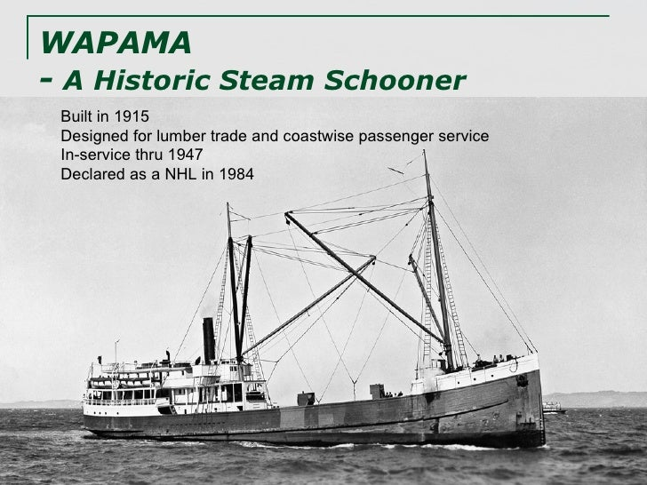 WAPAMA  -  A Historic Steam Schooner Built in 1915 Designed for lumber trade and coastwise passenger service In-service th...