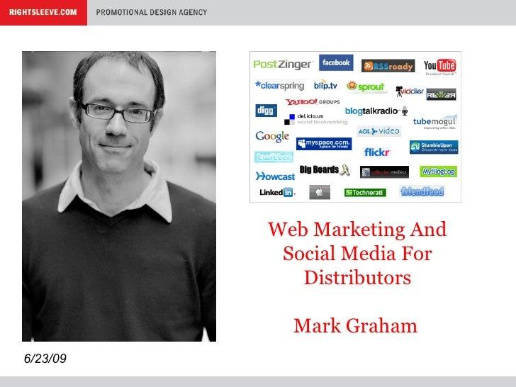 Web Marketing And Social Media For Distributors Mark Graham   6/23/09