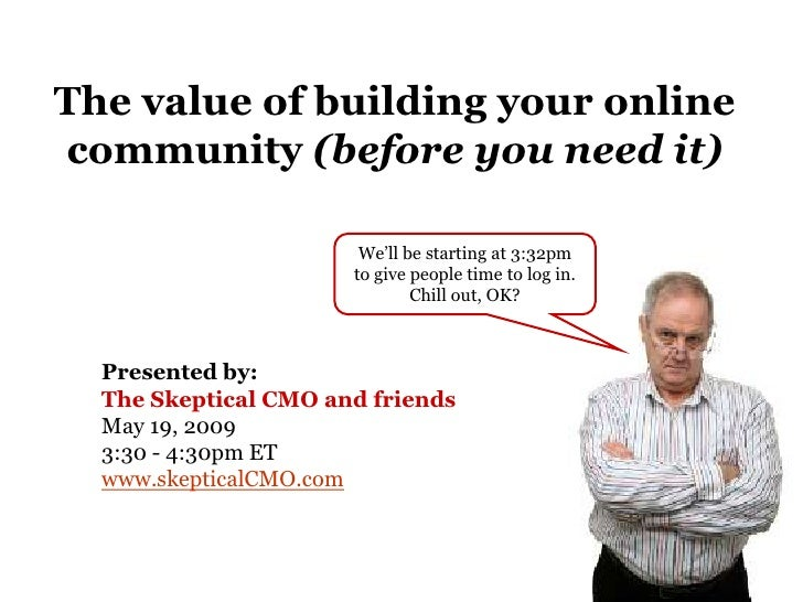 The value of building your online community (before you need it)                         We'll be starting at 3:32pm      ...