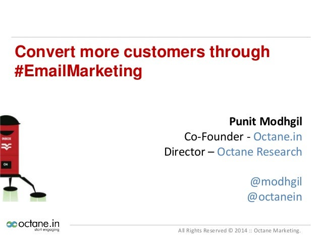 Convert more customers through #EmailMarketing Punit Modhgil Co-Founder - Octane.in Director – Octane Research  @modhgil @...