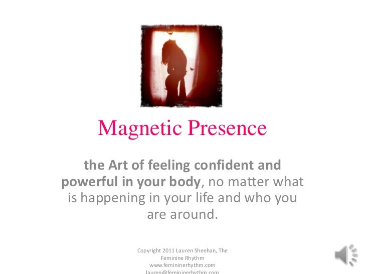 Magnetic Presence<br />the Art of feeling confident and powerful in your body, no matter what is happening in your life an...