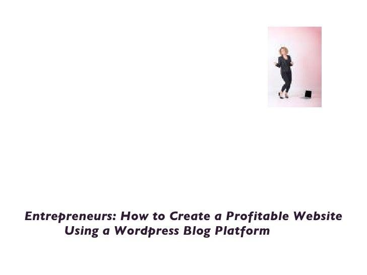 Welcome to Blog for Your Success <ul><li>Entrepreneurs: How to Create a Profitable Website Using a Wordpress Blog Platform...