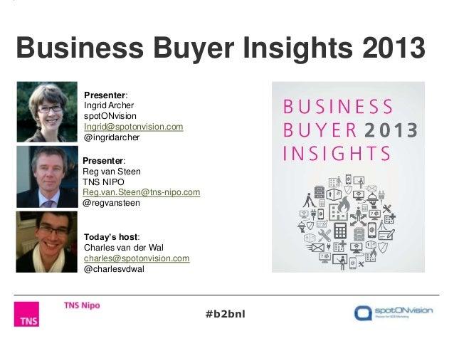 Business Buyer Insights 2013Today's host:Charles van der Walcharles@spotonvision.com@charlesvdwalPresenter:Ingrid Archersp...