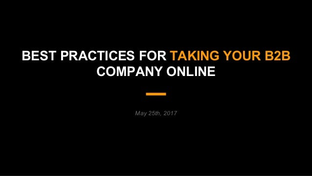 May 25th, 2017 BEST PRACTICES FOR TAKING YOUR B2B COMPANY ONLINE