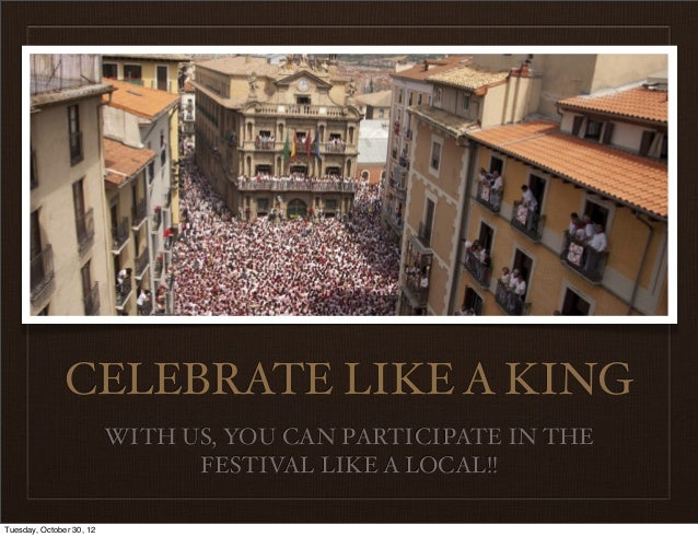 CELEBRATE LIKE A KING                          WITH US, YOU CAN PARTICIPATE IN THE                                FESTIVAL...
