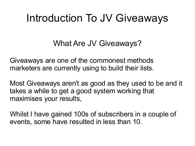 Introduction To JV GiveawaysWhat Are JV Giveaways?Giveaways are one of the commonest methodsmarketers are currently using ...