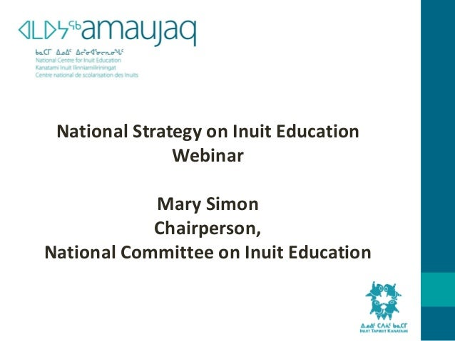 National Strategy on Inuit EducationWebinarMary SimonChairperson,National Committee on Inuit Education