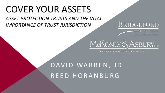 COVER YOUR ASSETS ASSET PROTECTION TRUSTS AND THE VITAL IMPORTANCE OF TRUST JURISDICTION  D AV I D WA R R E N , J D REED H...