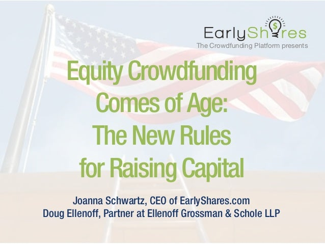 The Crowdfunding Platform presents  EquityCrowdfunding ComesofAge: TheNewRules forRaisingCapital Joanna Schwartz, CEO of E...