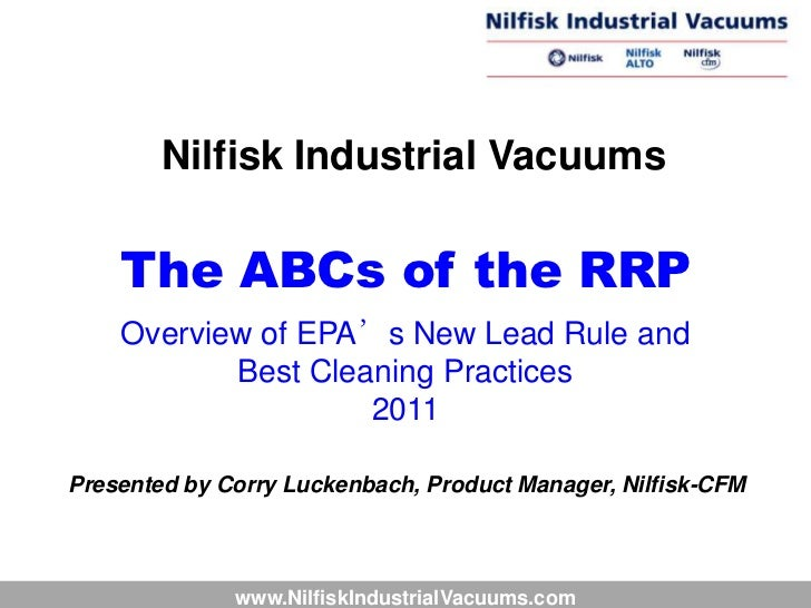 Nilfisk Industrial Vacuums    The ABCs of the RRP    Overview of EPA's New Lead Rule and           Best Cleaning Practices...