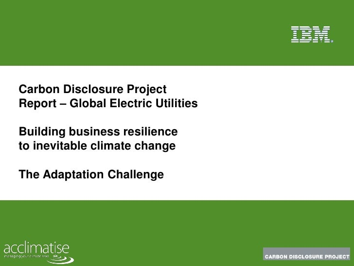 Carbon Disclosure Project Report – Global Electric Utilities  Building business resilience to inevitable climate change  T...