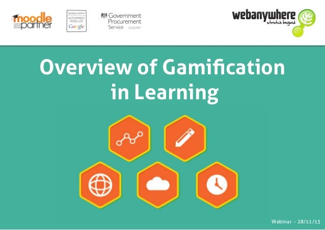 Overview of Gamification in Learning  Webinar - 28/11/13