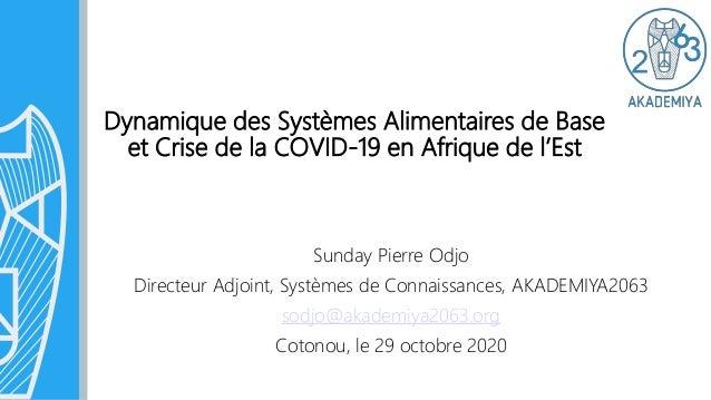 Dynamique des Systèmes Alimentaires de Base et Crise de la COVID-19 en Afrique de l'Est Sunday Pierre Odjo Directeur Adjoi...