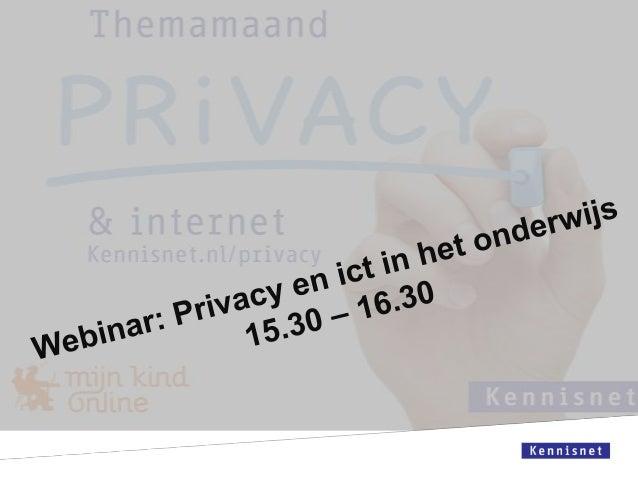 Webinar: Privacy en ict in het onderwijs Privacy - niet bang maar bewust Job Vos – jurist Kennisnet