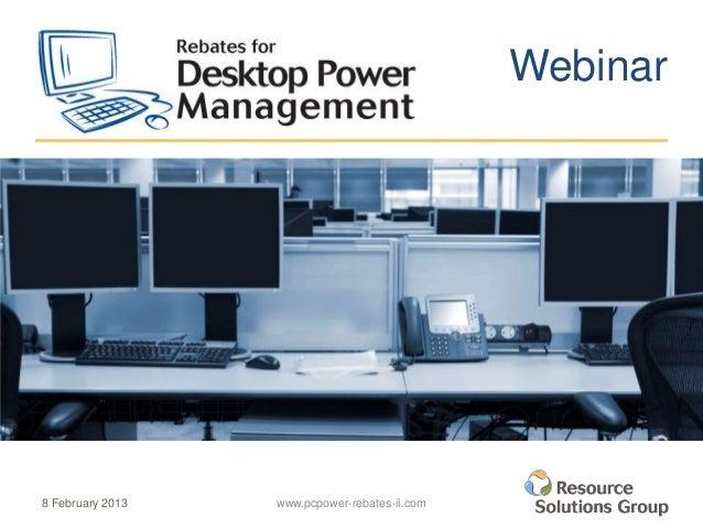 Webinar8 February 2013   www.pcpower-rebates-il.com