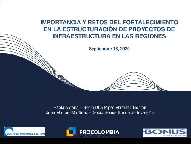 IMPORTANCIA Y RETOS DEL FORTALECIMIENTO EN LA ESTRUCTURACIÓN DE PROYECTOS DE INFRAESTRUCTURA EN LAS REGIONES Septiembre 18...