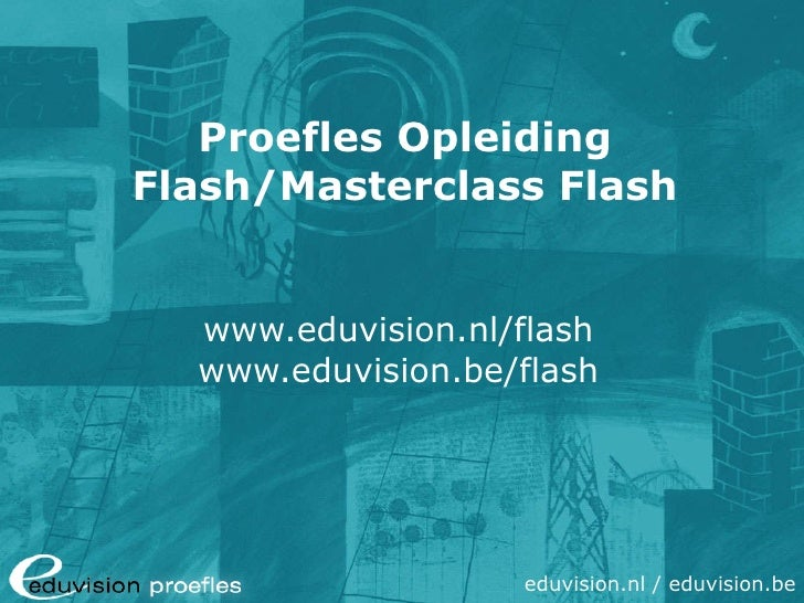 Proefles Opleiding Flash/Masterclass Flash www.eduvision.nl/flash www.eduvision.be/flash