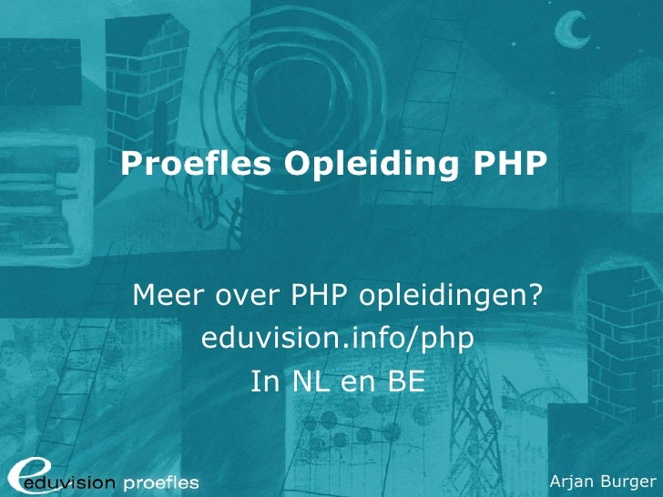 Proefles Opleiding PHP Meer over PHP opleidingen? eduvision.info/php In NL en BE