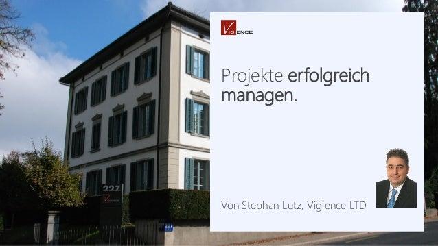 Projekte erfolgreich managen. Von Stephan Lutz, Vigience LTD