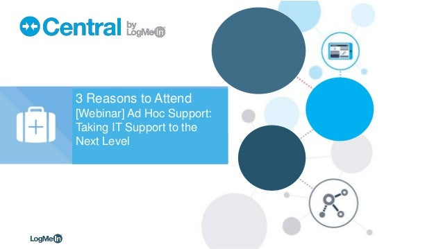 1© 2015, LogMeIn, Inc. 3 Reasons to Attend [Webinar] Ad Hoc Support: Taking IT Support to the Next Level