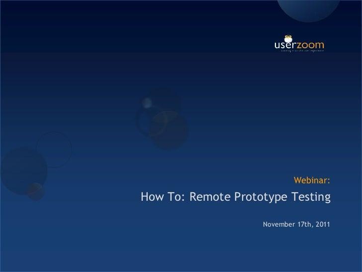 Webinar:How To: Remote Prototype Testing                    November 17th, 2011