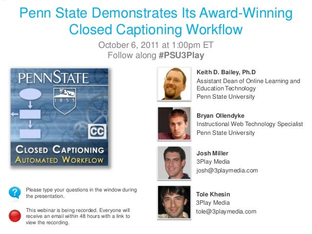 Penn State Demonstrates Its Award-Winning Closed Captioning Workflow October 6, 2011 at 1:00pm ET Follow along #PSU3Play K...