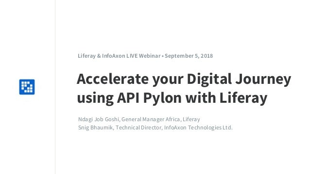 Replace with icon 100x100 Liferay & InfoAxon LIVE Webinar • September 5, 2018 Accelerate your Digital Journey using API Py...