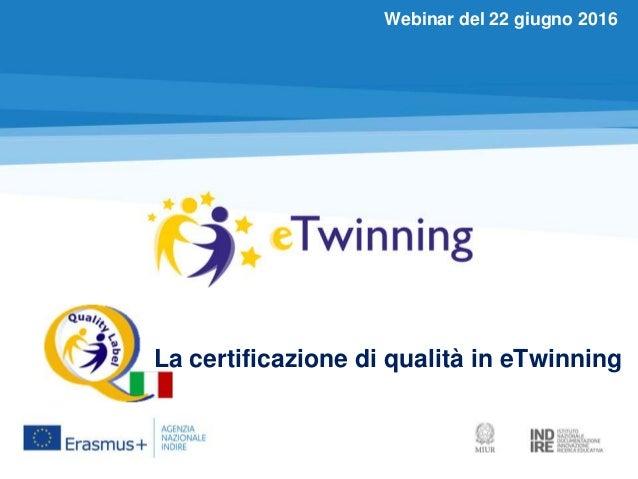 La certificazione di qualità in eTwinning Webinar del 22 giugno 2016
