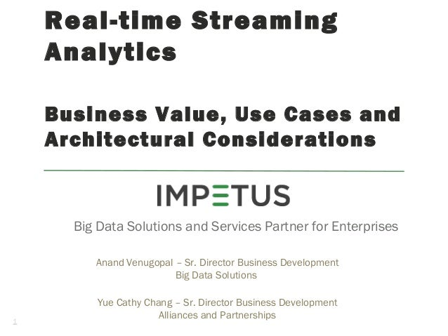 Real-time Streaming Analytics Business Value, Use Cases and Architectural Considerations Big Data Solutions and Services P...