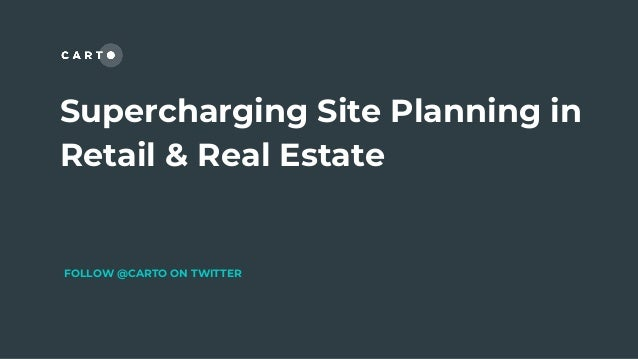 Supercharging Site Planning in Retail & Real Estate FOLLOW @CARTO ON TWITTER