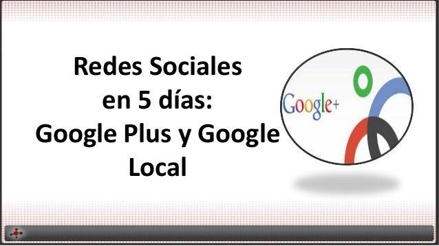 Redes Sociales en 5 días: Google Plus y Google Local