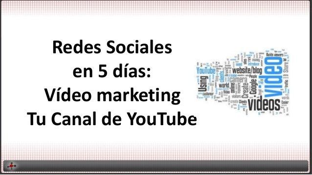 Redes Sociales en 5 días: Vídeo marketing Tu Canal de YouTube