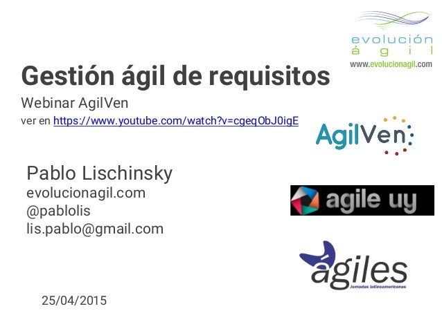 Gestión ágil de requisitos Webinar AgilVen ver en https://www.youtube.com/watch?v=cgeqObJ0igE Pablo Lischinsky evolucionag...