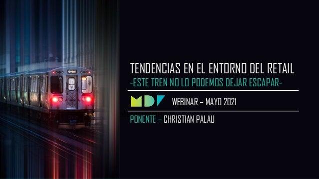 WEBINAR- NUEVAS TENDENCIAS EN EL RETAIL TENDENCIAS EN EL ENTORNO DEL RETAIL -ESTE TREN NO LO PODEMOS DEJAR ESCAPAR- WEBINA...