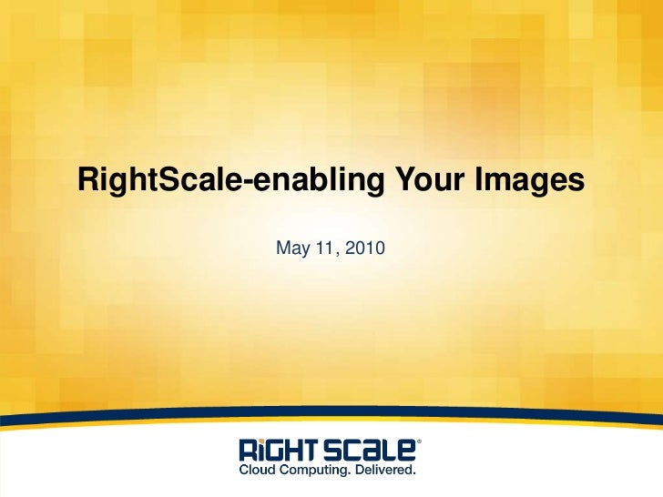 RightScale-enabling Your ImagesMay 11, 2010<br />