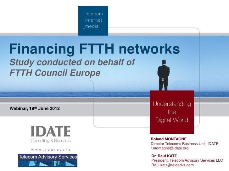 Financing FTTH networksStudy conducted on behalf ofFTTH Council EuropeWebinar, 19th June 2012                             ...