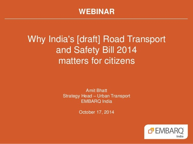 WEBINAR  Why India's [draft] Road Transport  and Safety Bill 2014  matters for citizens  Amit Bhatt  Strategy Head – Urban...