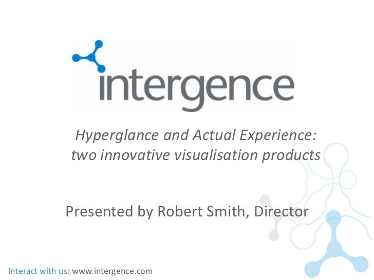 Hyperglance and Actual Experience:               two innovative visualisation products              Presented by Robert Sm...