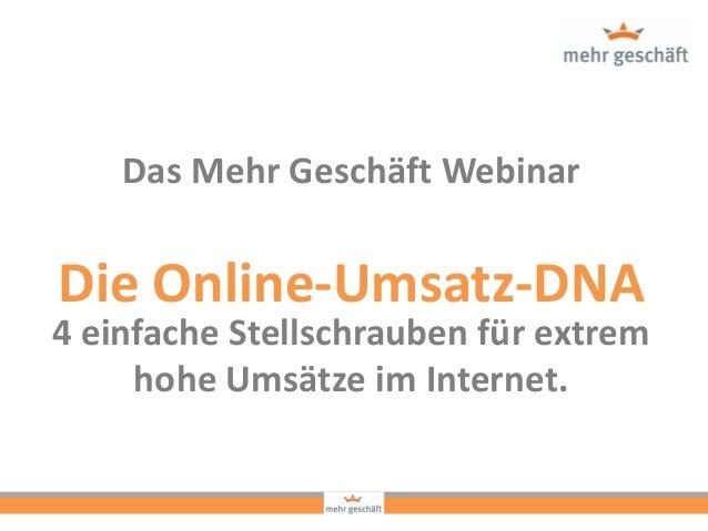 Das Mehr Geschäft Webinar 4 einfache Stellschrauben für extrem hohe Umsätze im Internet. Die Online-Umsatz-DNA