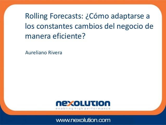 Aureliano Rivera Rolling Forecasts: ¿Cómo adaptarse a los constantes cambios del negocio de manera eficiente?