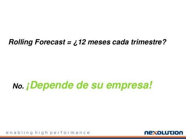 Rolling Forecast = ¿12 meses cada trimestre? No. ¡Depende de su empresa!