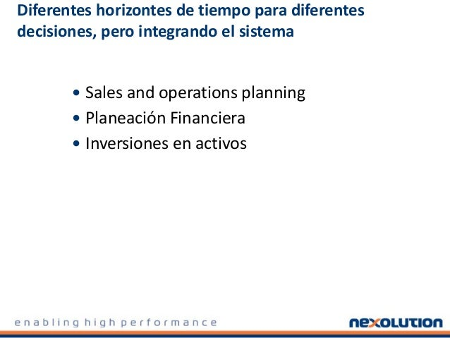 Diferentes horizontes de tiempo para diferentes decisiones, pero integrando el sistema  Sales and operations planning  P...
