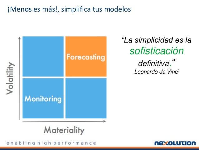 """¡Menos es más!, simplifica tus modelos """"La simplicidad es la sofisticación definitiva."""" Leonardo da Vinci"""