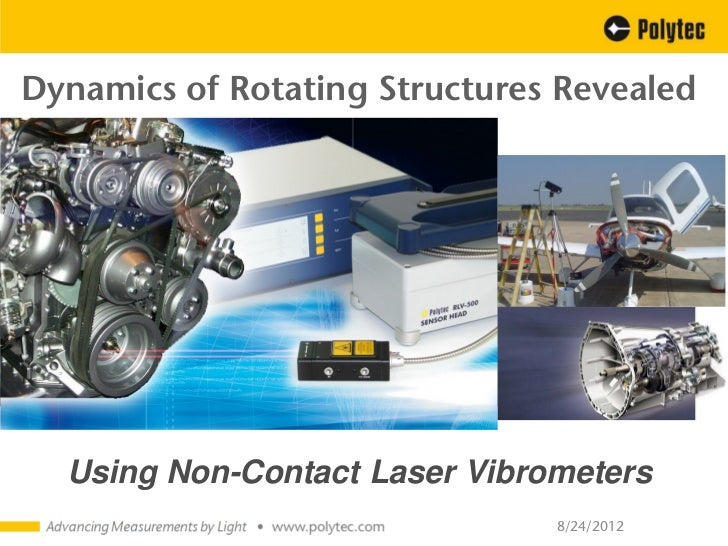 Dynamics of Rotating Structures Revealed  Using Non-Contact Laser Vibrometers                               8/24/2012